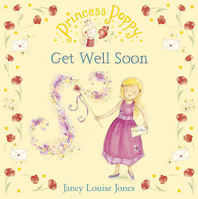 1 of 1 - Princess Poppy: Get Well Soon (Princess Poppy Picture Books), Janey Louise Jones