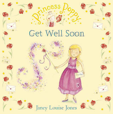 Princess Poppy: Get Well Soon (Princess Poppy Picture Books), Jones, Janey Louis
