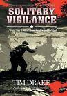 Solitary Vigilance: A World War II Novel about Service and Survival by Tim Drake (Hardback, 2014)