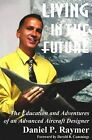 Living in the Future: The Education and Adventures of an Advanced Aircraft Designer by Daniel P. Raymer (Paperback, 2010)