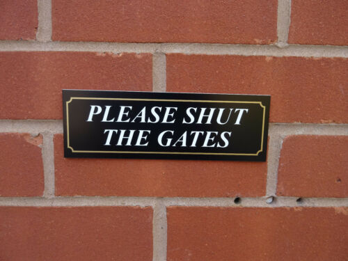 All Materials Black white and gold Please shut the gates sign