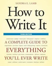 How to Write It, Third Edition : A Complete Guide to Everything You'll Ever Write by Sandra E. Lamb (2011, Paperback)