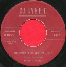 "FRANKIE BRENT ""No Rock And...Here/Lovers Lane"" Calvert 201 NM Rockabilly"