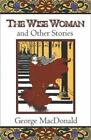 Fantasy Stories of George MacDonald: The Wise Woman and Other Stories by George MacDonald (1980, Paperback)
