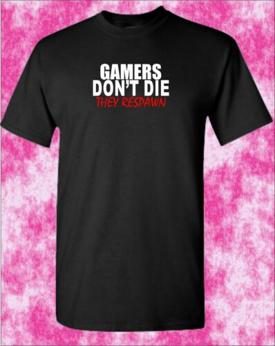 Gamer Gaming Funny PS4 Xbox Atari Gift GAMERS DON/'T DIE THEY RESPAWN T-Shirt