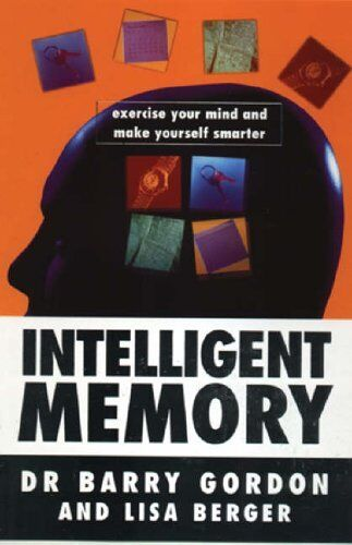 Intelligent Memory: Exercise Your Mind and Make Yourself Smarter,Barry Gordon,