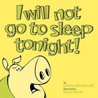I Will Not Go to Sleep Tonight 9781467052443 by Jolene McDonald Book