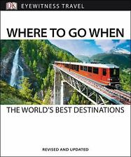 Where to Go When: By Dorling Kindersley Publishing Staff