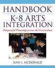 Handbook for K-8 Arts Integration: Purposeful Planning Across the Curriculum by Nan L. McDonald (Paperback, 2009)