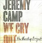 We Cry Out: The Worship Project by Jeremy Camp (CD, Aug-2010, BEC Recordings)