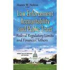 Law Enforcement Accountability & Public Trust: Federal Regulatory Limits & Financial Tethers by Nova Science Publishers Inc (Hardback, 2016)