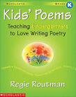 Kids' Poems: Kindergarten: Teaching Kindergartners to Love Writing Poetry by Regie Routman (Paperback / softback)