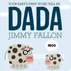 Your Baby's First Word Will Be Dada by Jimmy Fallon (Hardback, 2015)