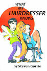 What My Hairdresser Knows by Steven Gorrie (Paperback / softback, 2000)