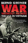 War without Fronts: The USA in Vietnam by Bernd Greiner (Paperback, 2010)