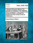 A Speech Delivered Before the Judicial Committee of Her Majesty's Most Honourable Privy Council in the Cause of Wilson V. Fendall on Appeal from the Arches Court of Canterbury by Henry Bristow Wilson (Paperback / softback, 2012)