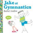 Jake at Gymnastics by Rachel Isadora (Hardback, 2014)