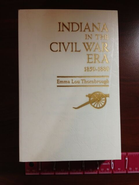 INDIANA IN THE CIVIL WAR ERA 1850-1880 by Emma Lou Thornbrough State History