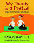 My Daddy is a Pretzel by Baron Baptiste (Paperback, 2006)