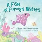 A Fish in Foreign Waters: A Book for Bilingual Children by Laura Caputo-Wickham (Paperback / softback, 2015)