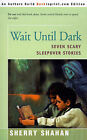 Wait Until Dark: Seven Scary Sleepover Stories by Sherry Shahan (Paperback / softback, 2000)
