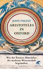 Aristoteles in Oxford von John Freely (2014, Gebundene Ausgabe)