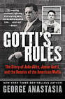 Gotti's Rules: The Story of John Alite, Junior Gotti, and the Demise of the American Mafia by George Anastasia (Paperback, 2015)