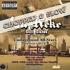 Undaground-All Stars: Da Texas Line Up (Chopped & Slow) [PA] [Slow] by Lil' Keke (CD, May-2005, South Central Music)