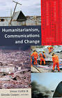 Humanitarianism, Communications and Change by Peter Lang Publishing Inc (Hardback, 2015)