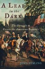 A Leap in the Dark: The Struggle to Create the American Republic, Ferling, John,