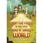 What We Found in the Sofa and How it Saved the World by Henry Clark (Paperback, 2014)