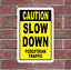 CAUTION SLOW DOWN PEDESTRIAN TRAFFIC  Sign 12x18 for Street Road Parking Lot