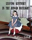 Leaving Kentucky in The Broad Daylight by Katrina Rasbold 9781494244972