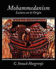 Mohammedanism Lectures on Its Origin by C Snouck Hurgronje, Snouck Hurgronje C Snouck Hurgronje (Paperback / softback, 2007)