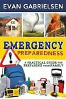 Emergency Preparedness: A Practical Guide for Preparing Your Family by Evan Gabrielsen, Evan M Gabrielsen (Paperback / softback, 2013)