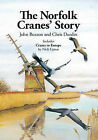 The Norfolk Cranes' Story: Also Includes Cranes in Europe by Chris Durdin, Nick Upton, John Buxton (Hardback, 2011)