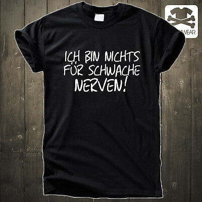 ICH BIN NICHTS FÜR SCHWACHE NERVEN !LUSTIGES FUN T SHIRT FUNSHIRTS-5XL