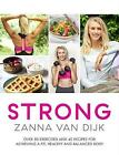 Strong: Over 80 Exercises and 40 Recipes for Achieving A Fit, Healthy and Balanced Body by Zanna Van Dijk (Paperback, 2016)