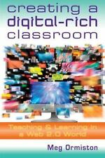 Creating a Digital-Rich Classroom : Teaching and Learning in a Web 2. 0 World