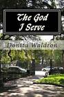 The God I Serve by Donita Waldron (Paperback / softback, 2013)