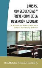 Causas, Consecuencias y PrevenciÓN de la DeserciÓN Escolar : Un Manual de...