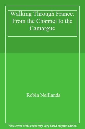 Walking Through France: From the Channel to the Camargue By Rob .9780004110813