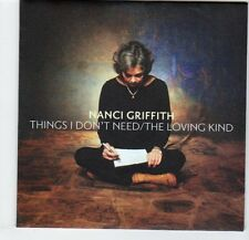 (CX682) Nanci Griffith, Things I Don't Need / The Loving Kind - 2008 DJ CD