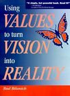 Using Values to Turn Vision Into Reality 9780595002221 by Bud Bilanich Book
