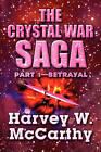 The Crystal War Saga: Part 1-Betrayal by Harvey W McCarthy (Paperback / softback, 2010)