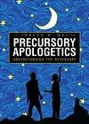 Precursory Apologetics: Understanding the Necessary by Jordan W Wei (Paperback / softback, 2013)
