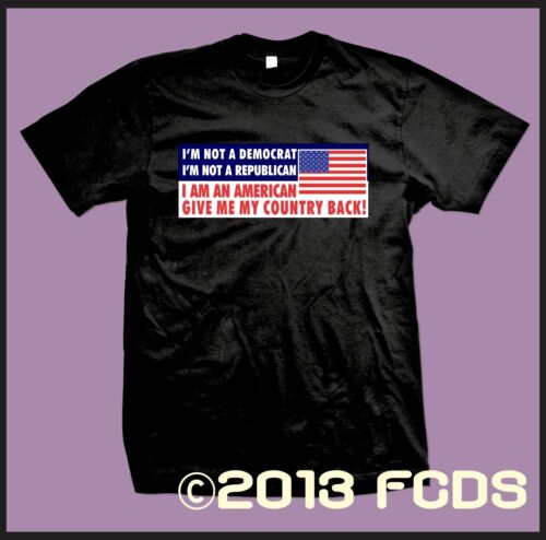 I/'m Not a Democrat or Republican I/'m an American Give Me My Country Back T-Shirt
