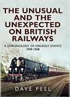 The Unusual and the Unexpected on British Railways: A Chronology of Unlikely Events 1948-1968 by Dave Peel (Hardback, 2013)