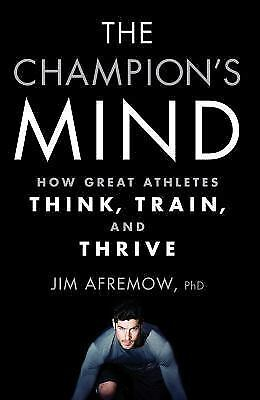 The Champion's Mind: How Great Athletes Think, Train, and Thrive by Afremow, Ji