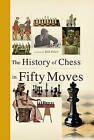 History of Chess in Fifty Moves by Mr Bill Price (Hardback, 2015)
